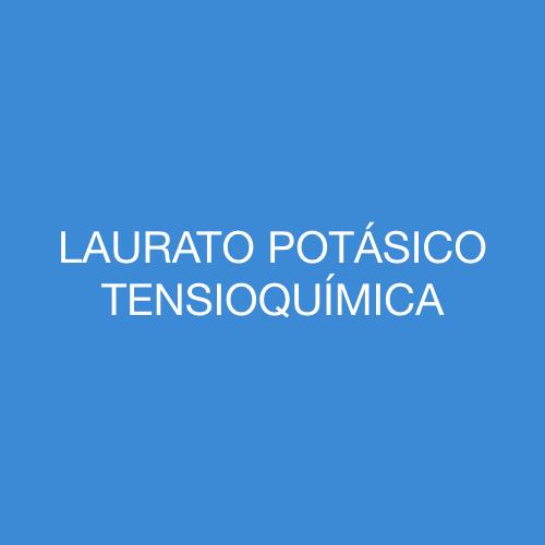 LAURATO POTÁSICO TENSIOQUÍMICA